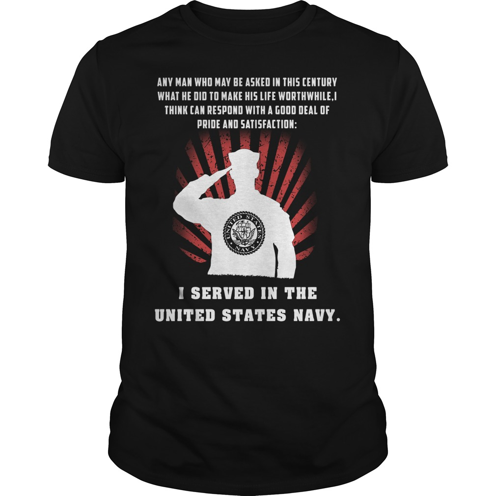 US Sailor Any Man Who May Be Asked In This Century What He Did To Make His Life Worthwhile Guy Tees