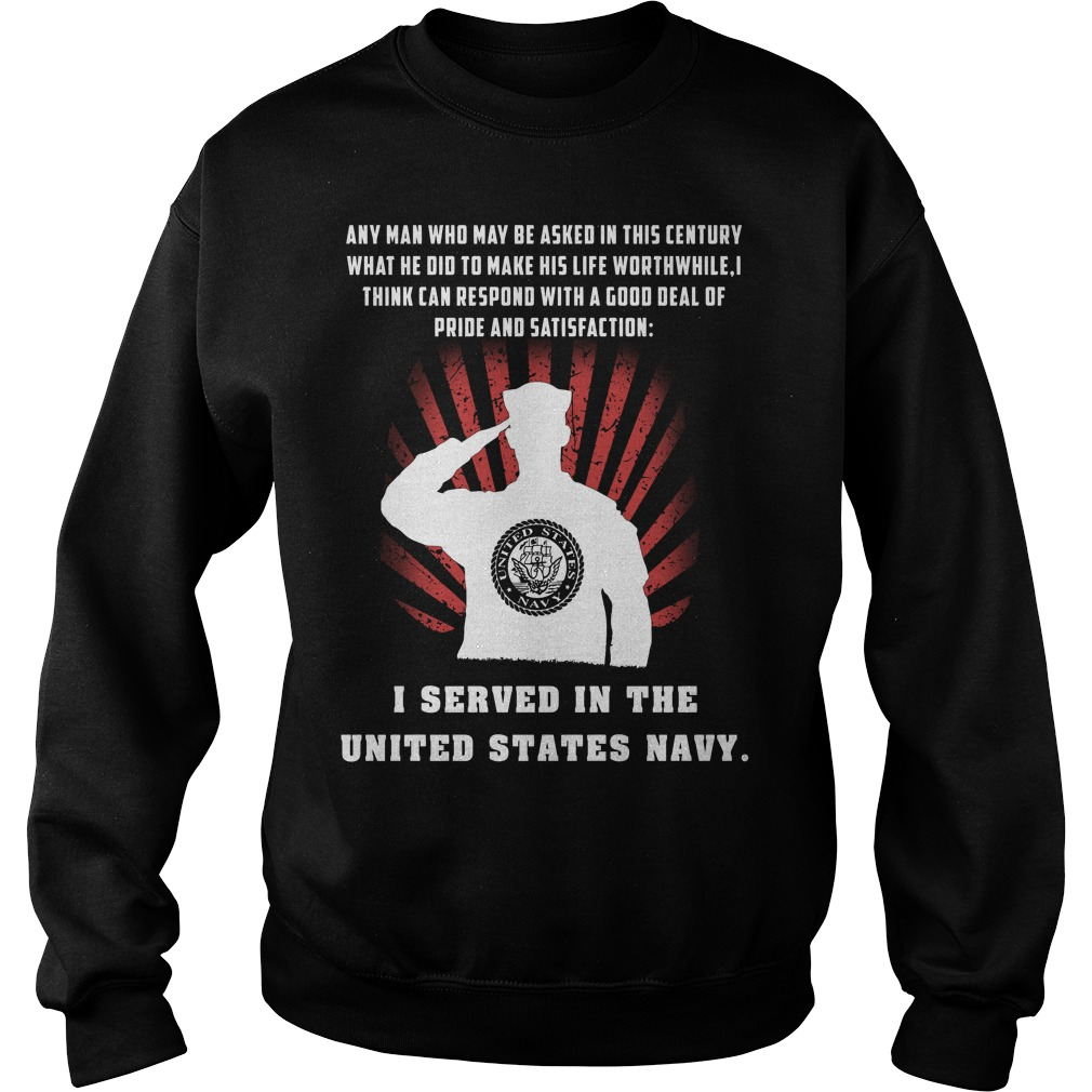 US Sailor Any Man Who May Be Asked In This Century What He Did To Make His Life Worthwhile Sweater