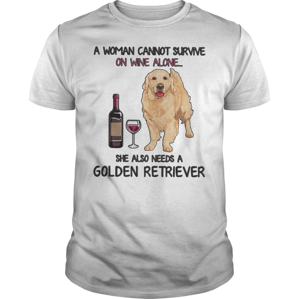 A Woman Cannot Survive On Wine Alone She Also Needs A Golden Retriever Guy Tees