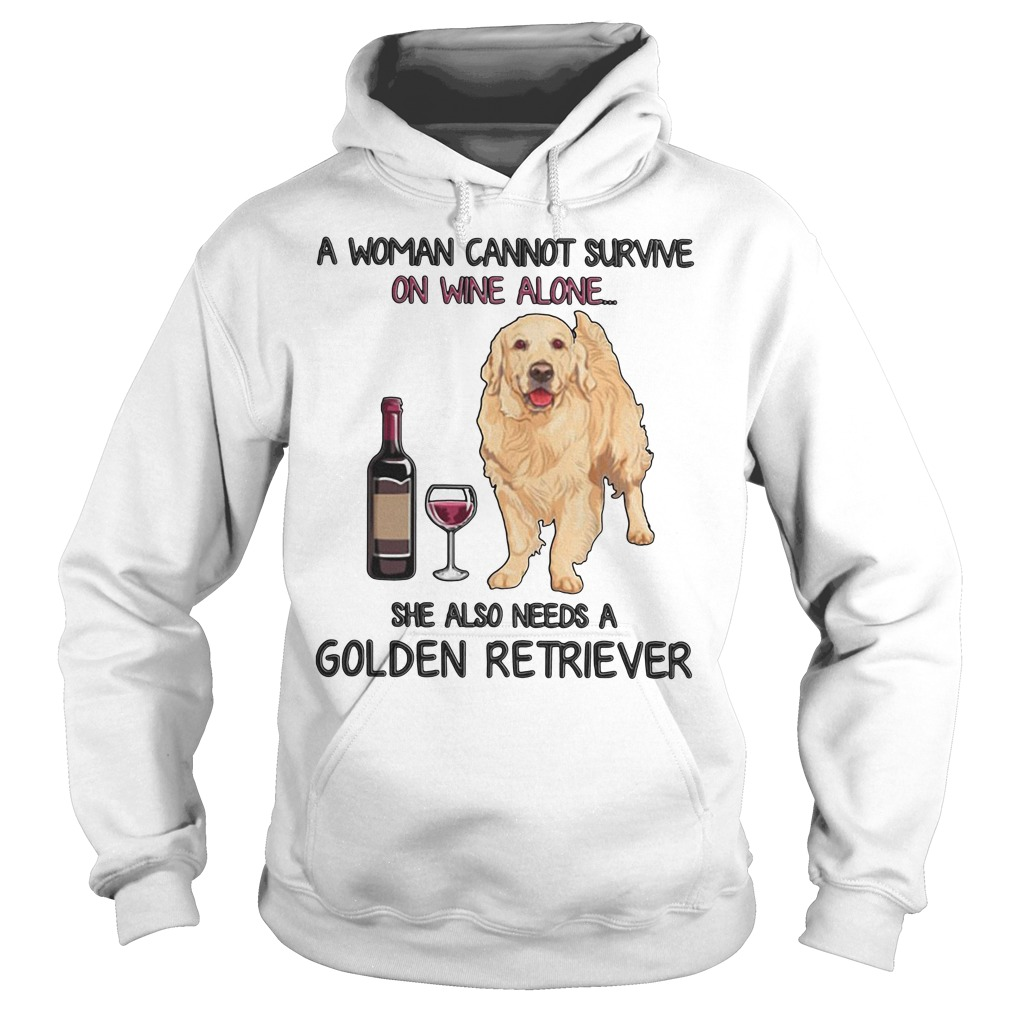 A Woman Cannot Survive On Wine Alone She Also Needs A Golden Retriever Hoodie