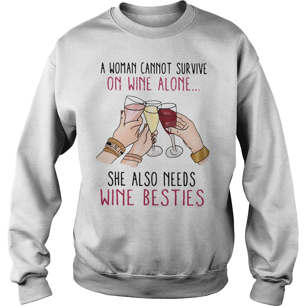 A Woman Cannot Survive On Wine Alone She Also Needs Wine Besties Sweater