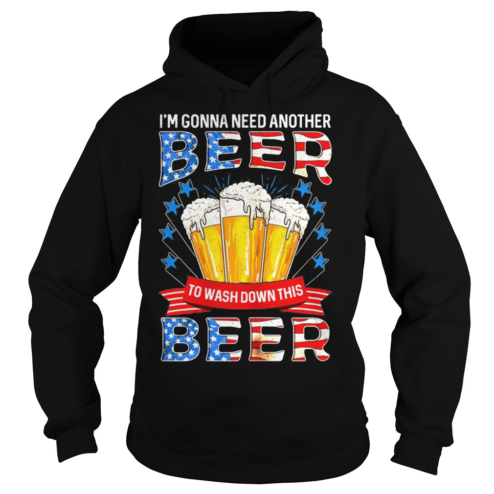 4Th July I'M Gonna Need Another Beer To Wash Down This Beer Hoodie