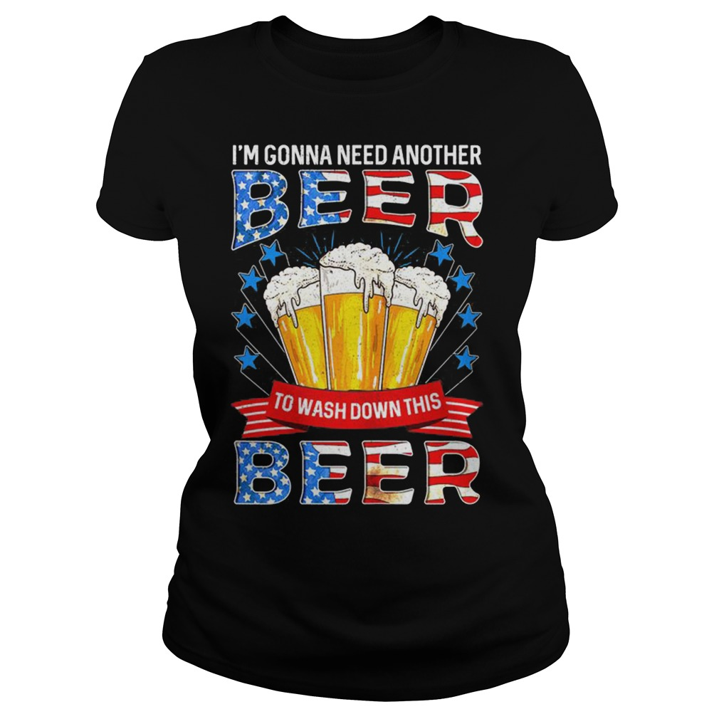 4Th July I'M Gonna Need Another Beer To Wash Down This Beer Ladies Tee