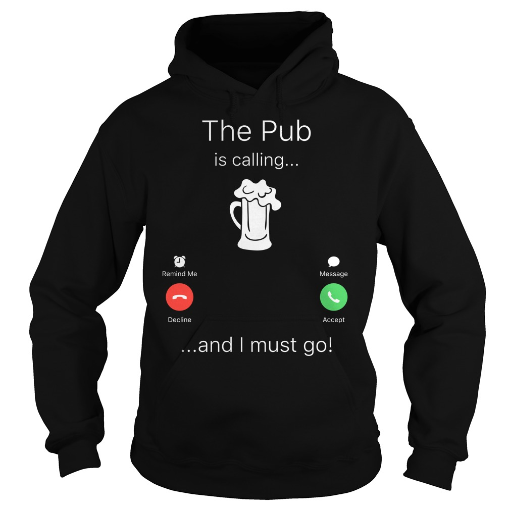 Beer The Pub Is Calling And I Must Go Hoodie