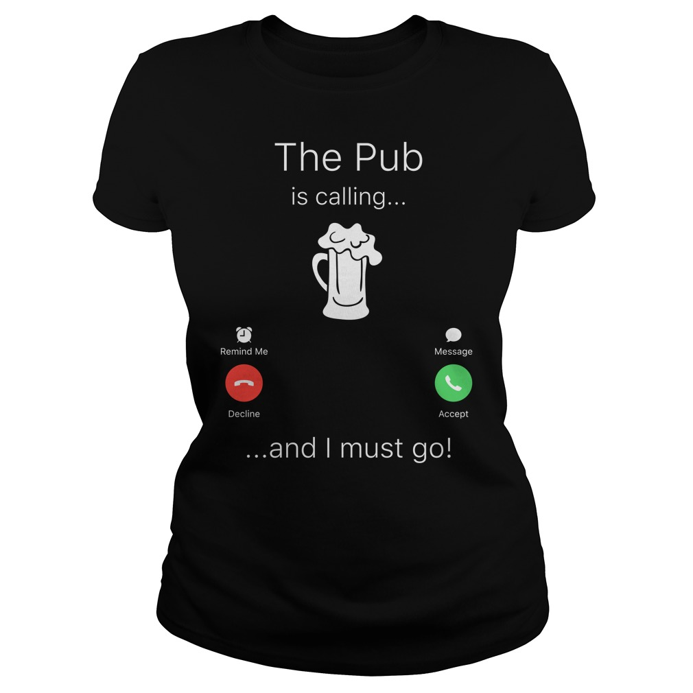 Beer The Pub Is Calling And I Must Go Ladies Tee