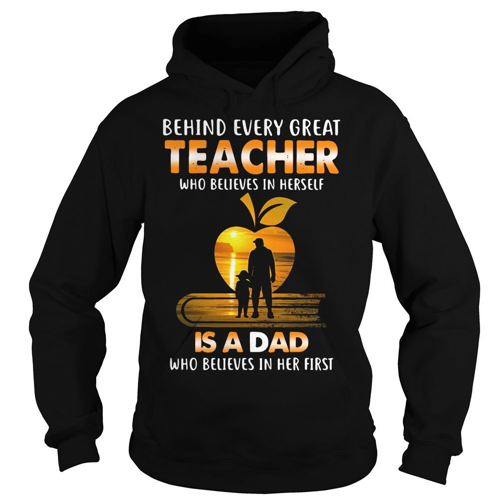 Behind Every Teacher Who Believes In Herself Is A Daddy Who Believed In Her First Hoodie