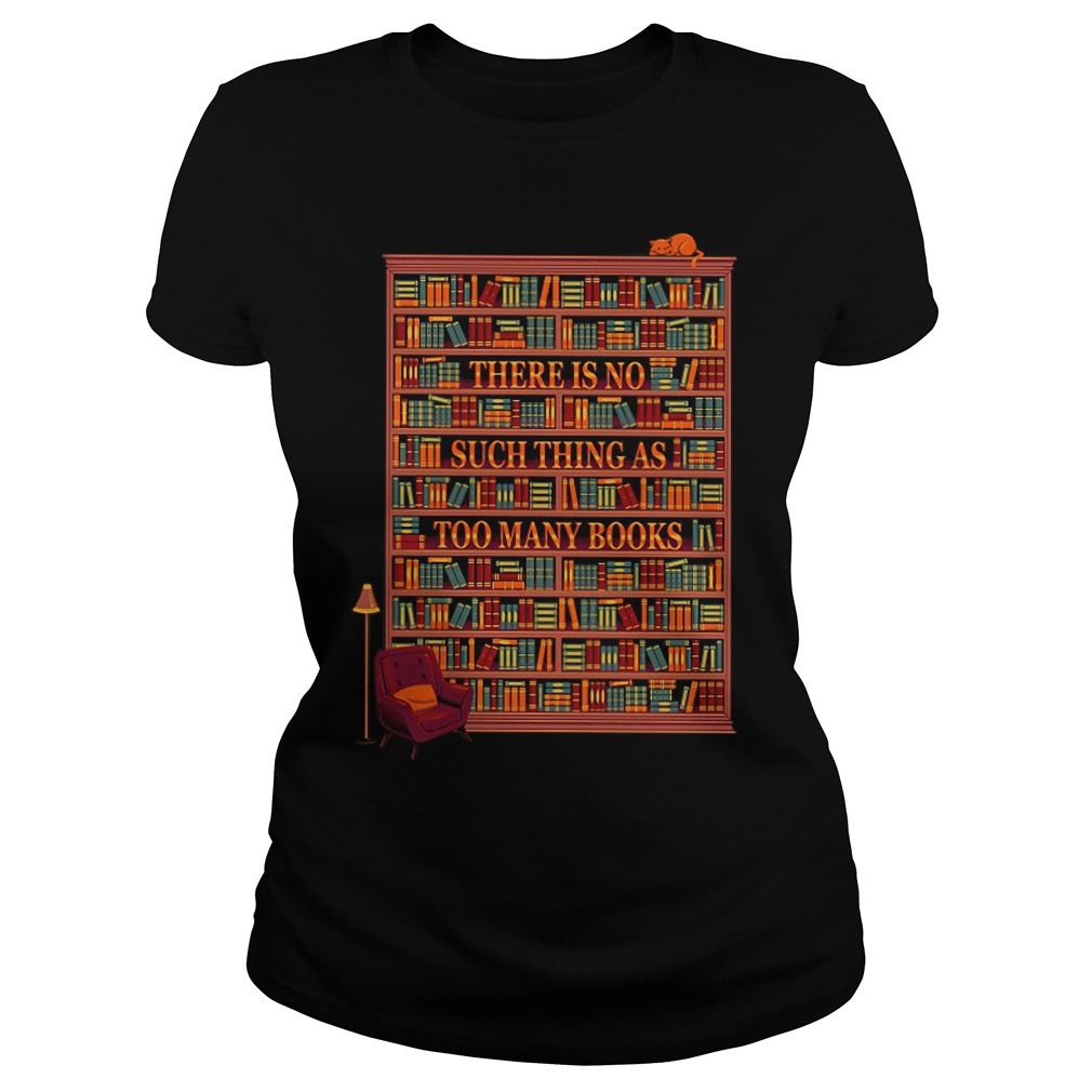 Bookshelf There Is No Such Thing As Too Many Books Ladies Tee