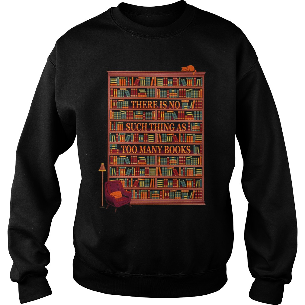 Bookshelf There Is No Such Thing As Too Many Books Sweater