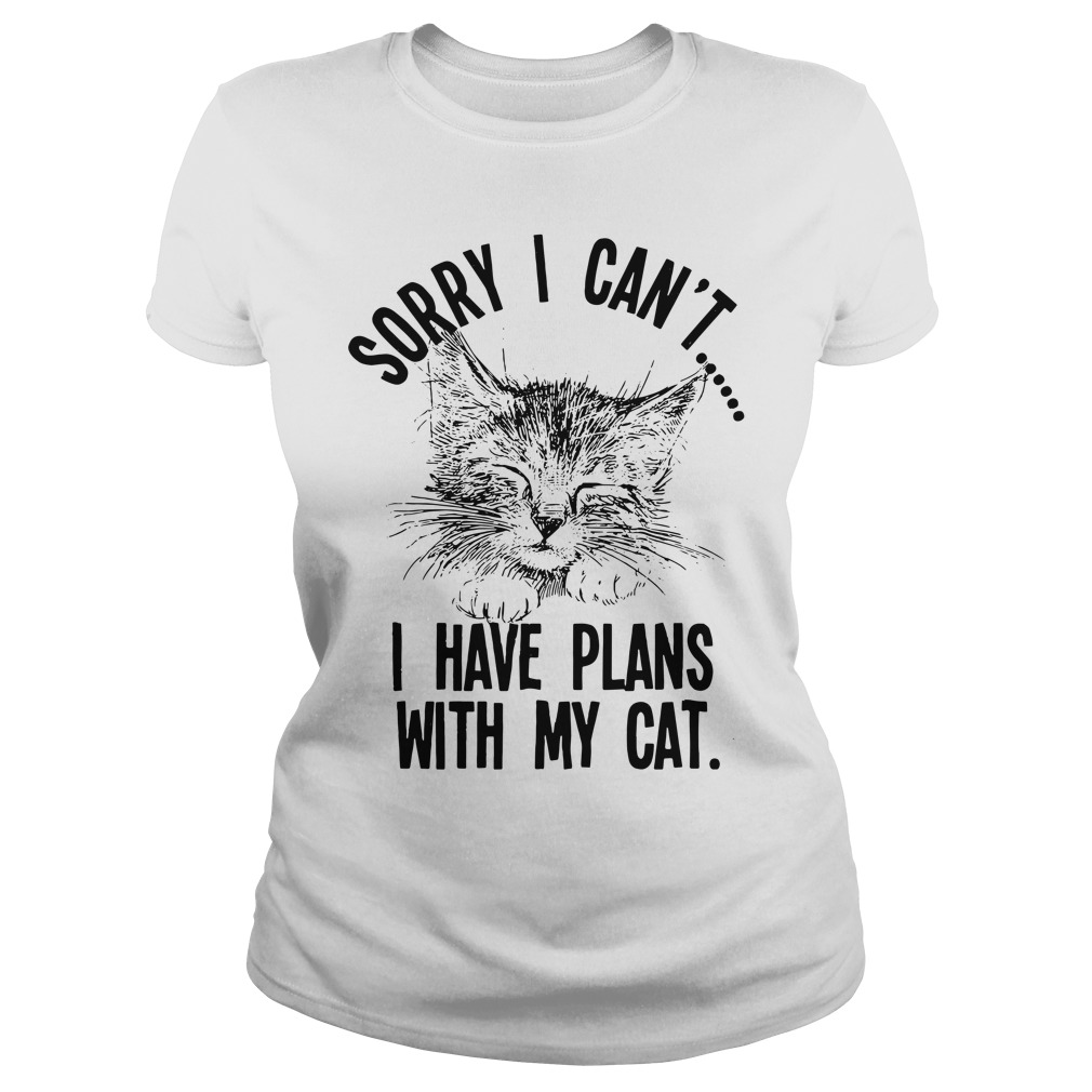 Cat Sorry I Can'T I Have Plans With My Cat Ladies Tee