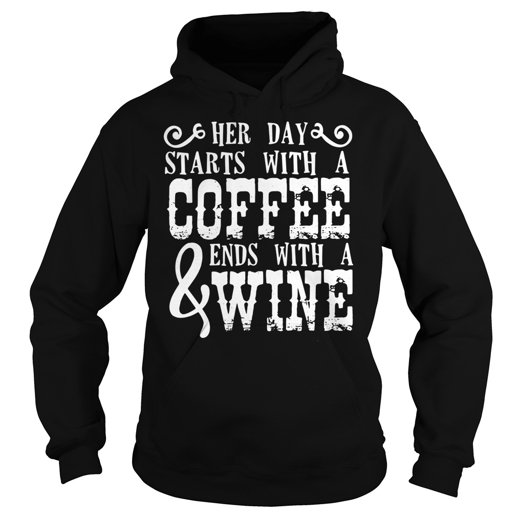 Her Day Starts With Coffee & Ends With Wine Hoodie