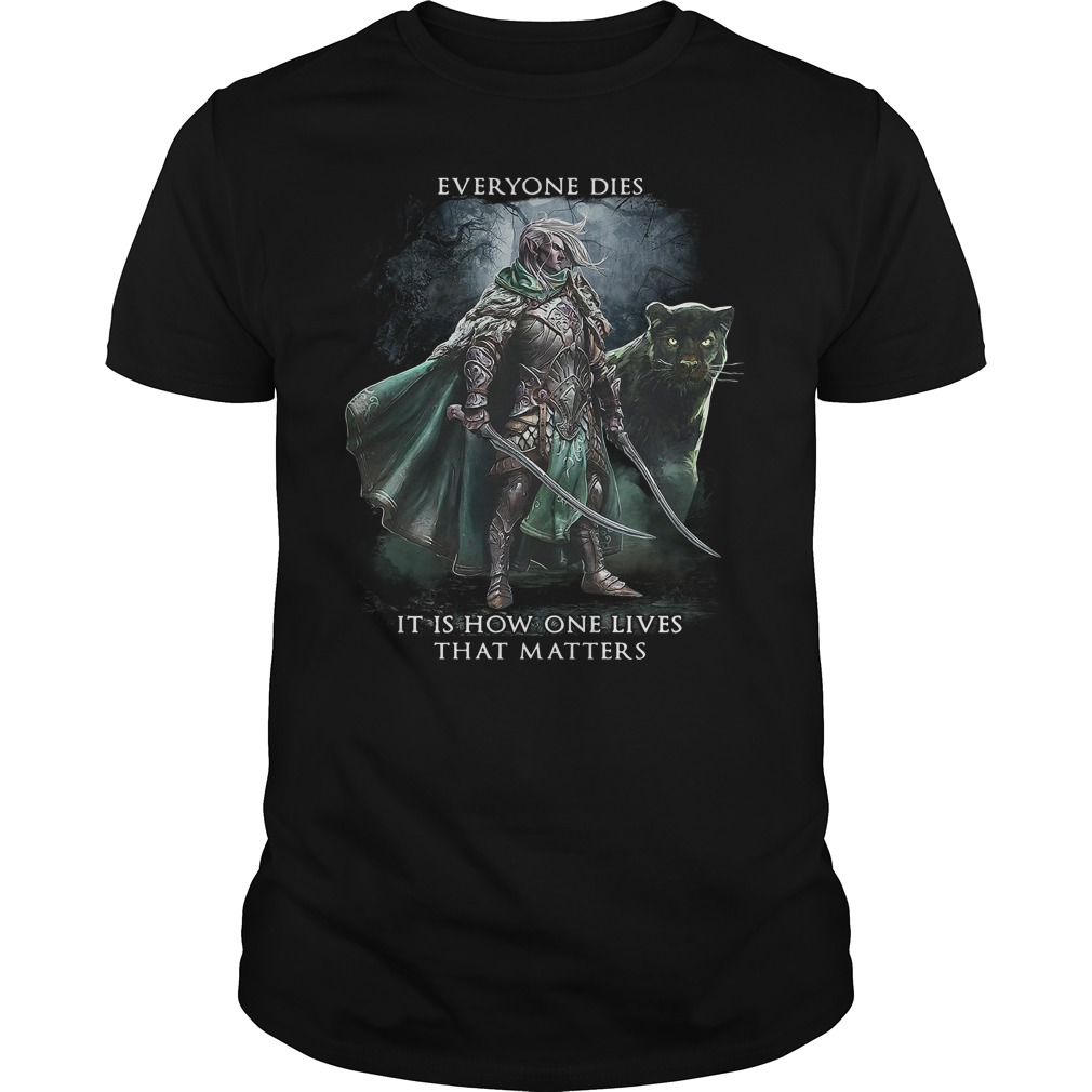 Drizzt Dо'Urdеn Everyone Dies It Is How One Lives That Matters Guy Tees