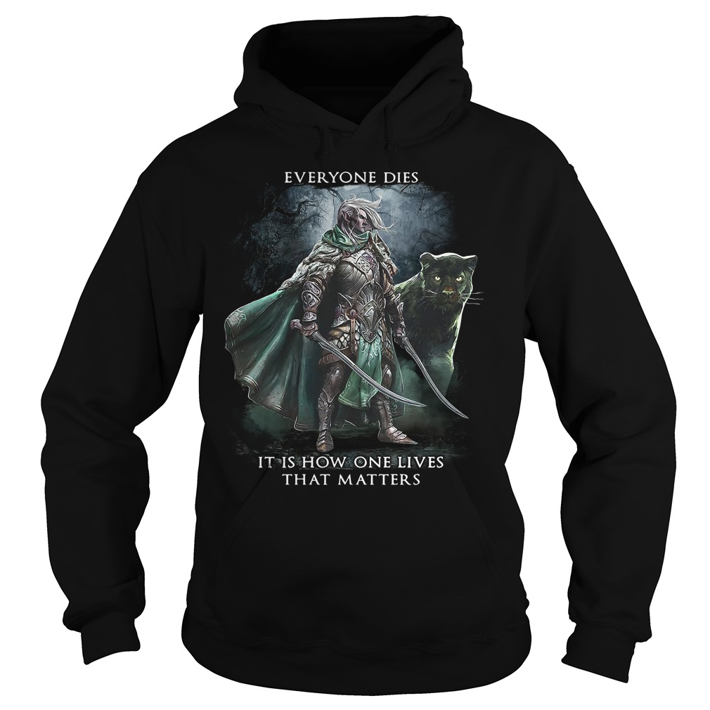 Drizzt Dо'Urdеn Everyone Dies It Is How One Lives That Matters Hoodie