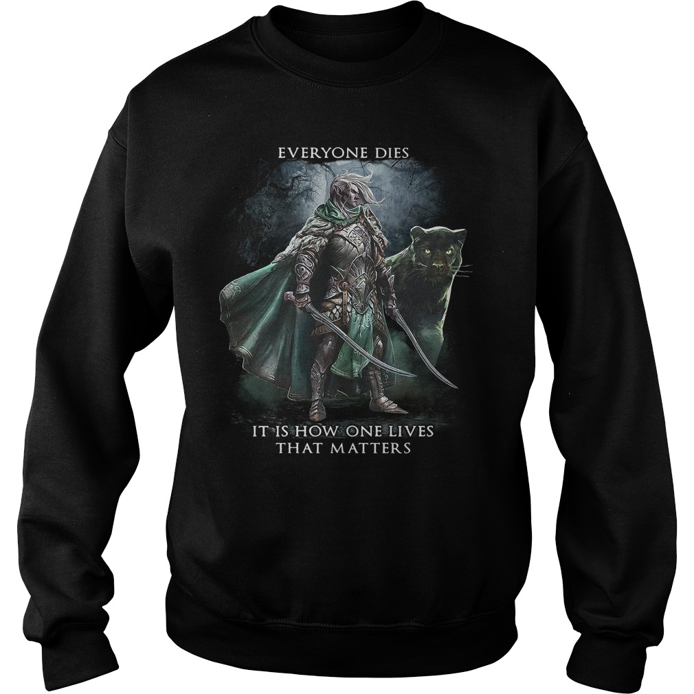 Drizzt Dо'Urdеn Everyone Dies It Is How One Lives That Matters Sweater