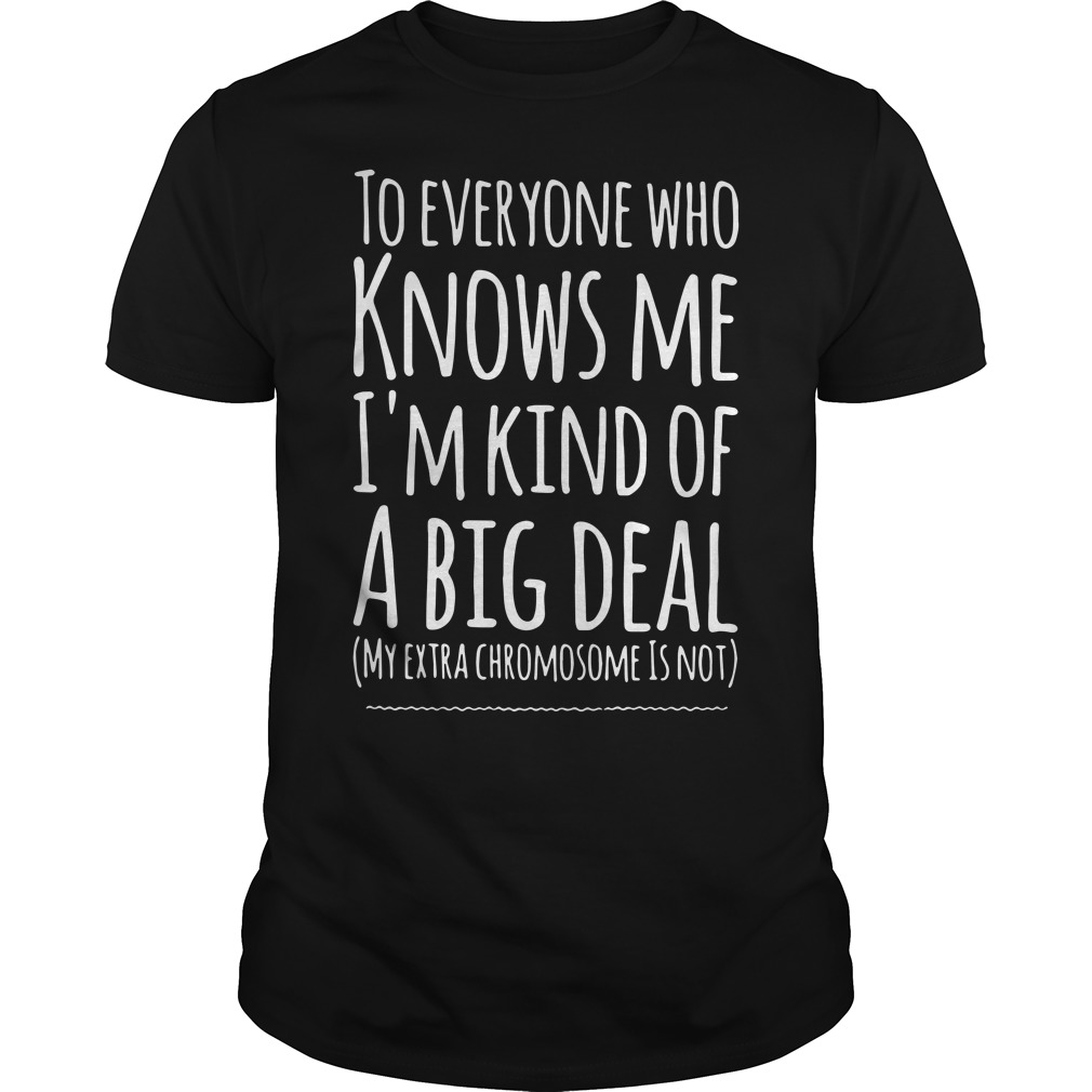To Everyone Who Knows Me I'M Kind Of A Big Deal Guy Tees
