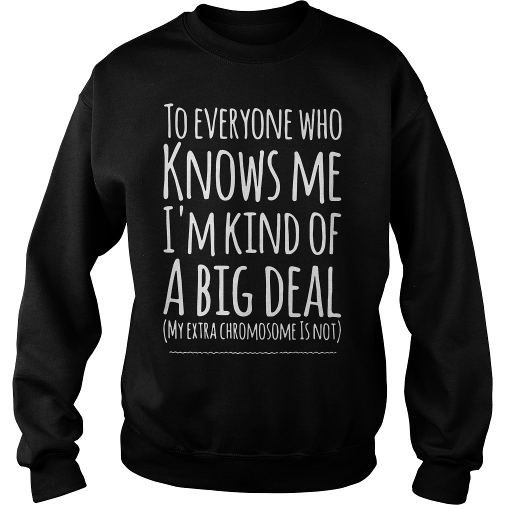 To Everyone Who Knows Me I'M Kind Of A Big Deal Sweater