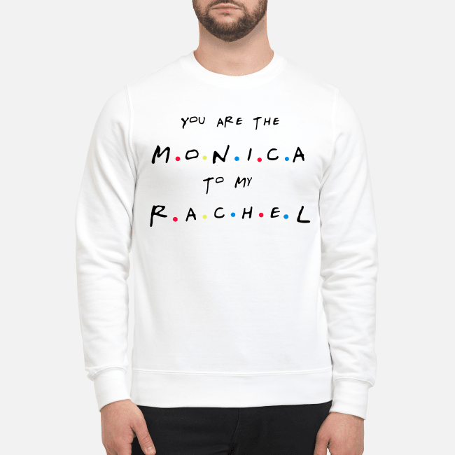 Friends You'Re The Rachel To My Monica And You'Re The Monica To My Rachel Sweater