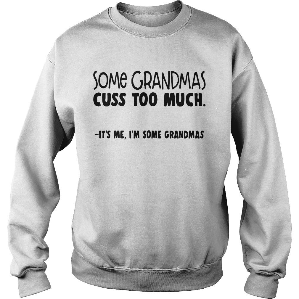 Some Grandmas Cuss Too Much It'S Me I'M Some Grandmas Sweater