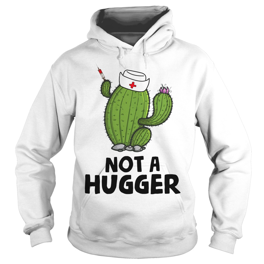 Green Nurse Cactus Not A Hugger Hoodie