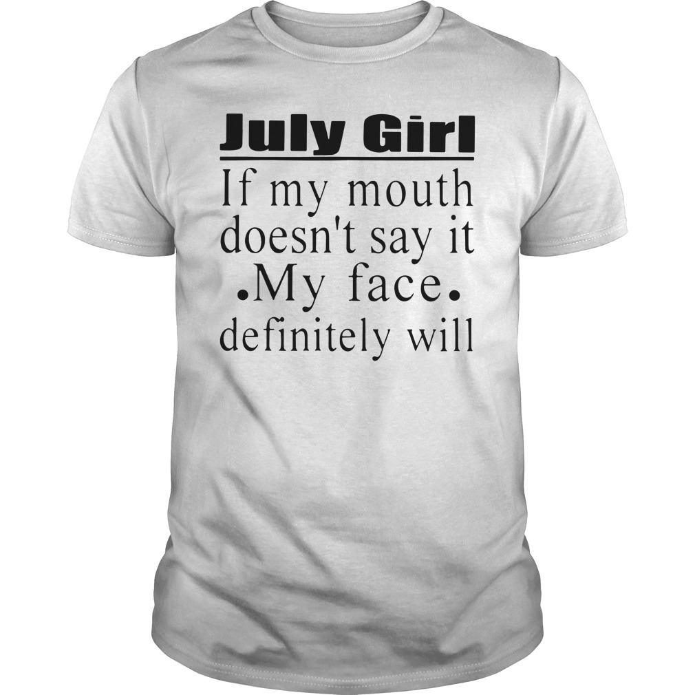 July Girl If My Mouth Doesn'T Say It My Face Definitely Will Guy Tees