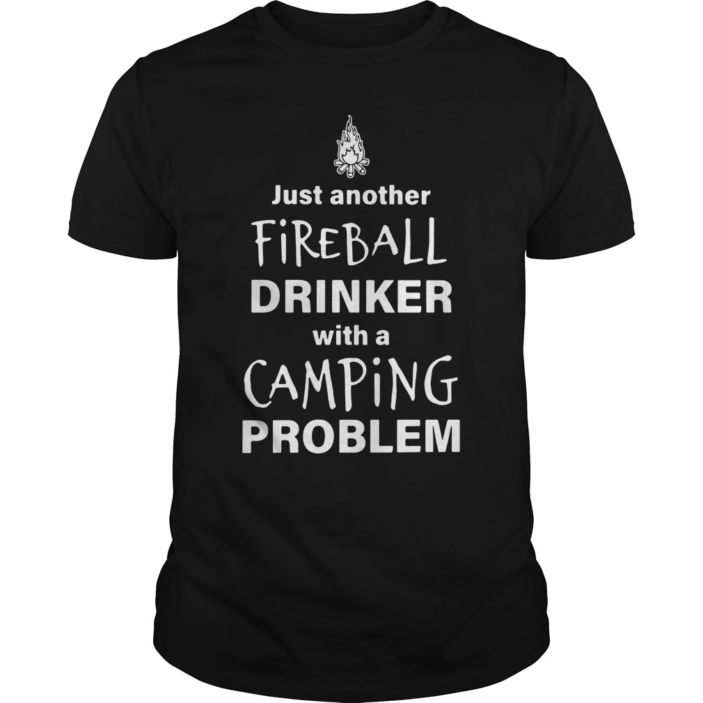Just Another Fireball Drinker With A Camping Problem Guy Tees
