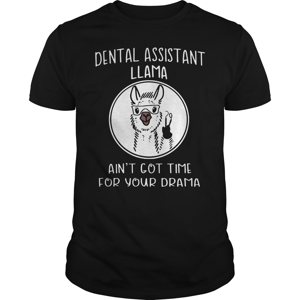 Llama Dental Assistant Llama Ain'T Got Time For Your Drama Guy Tees