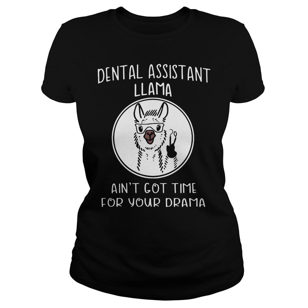 Llama Dental Assistant Llama Ain'T Got Time For Your Drama Ladies Tee