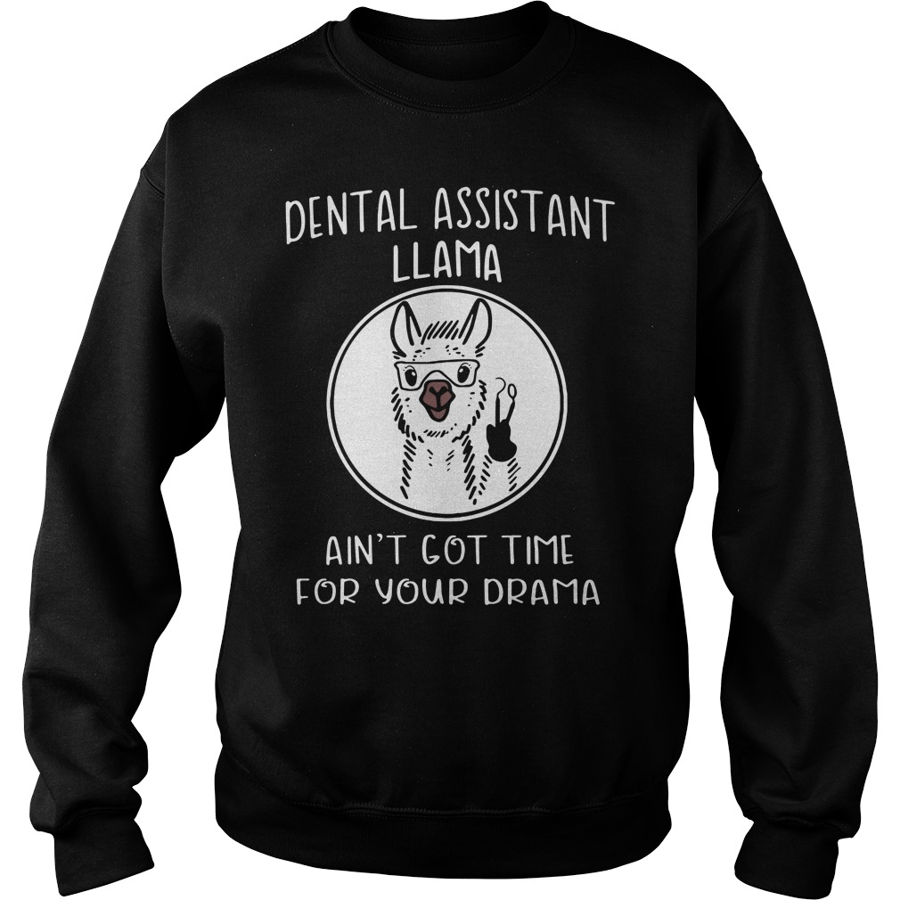 Llama Dental Assistant Llama Ain'T Got Time For Your Drama Sweater
