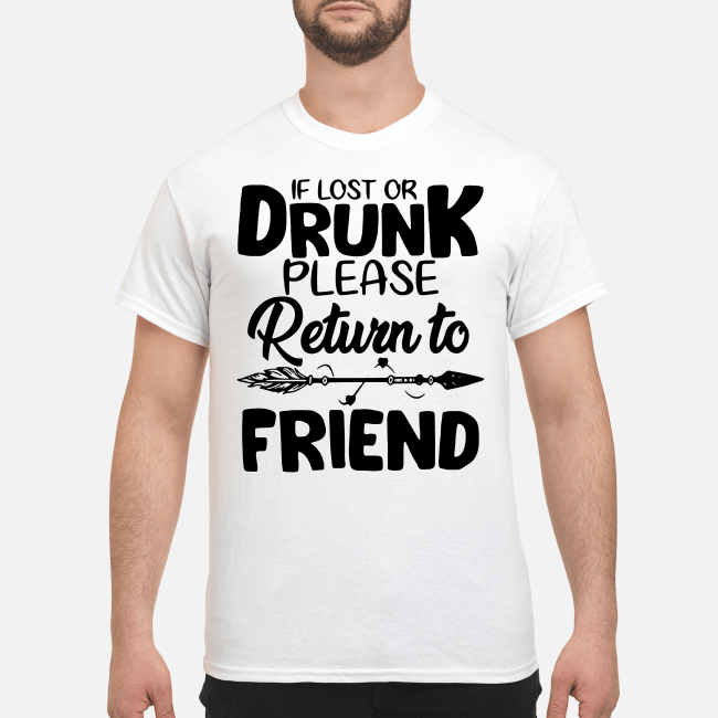 If Lost Or Drunk Please Return To Friend And I'M The Friend Guy Tees