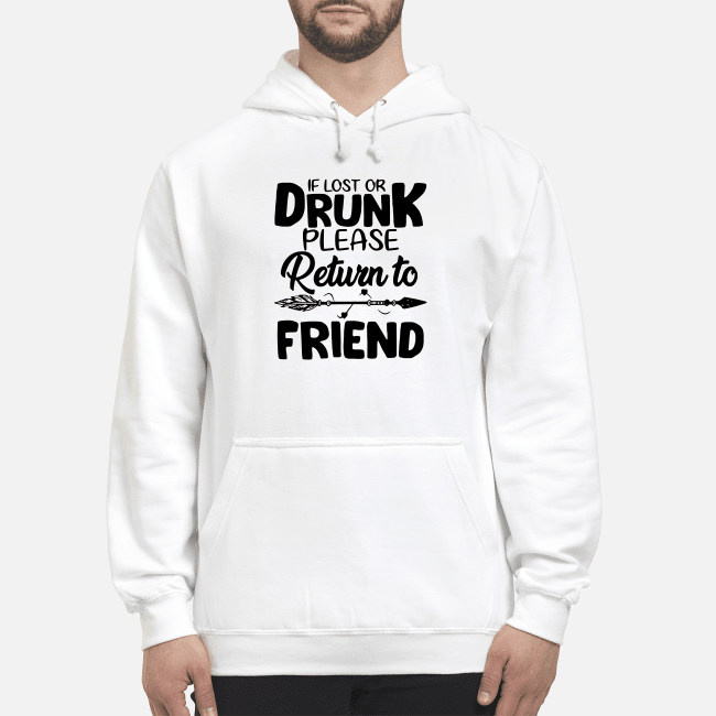 If Lost Or Drunk Please Return To Friend And I'M The Friend Hoodie