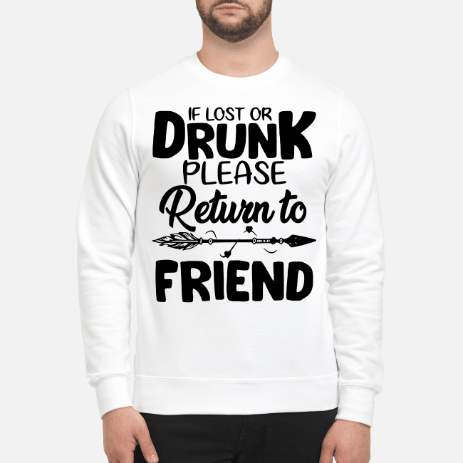 If Lost Or Drunk Please Return To Friend And I'M The Friend Sweater