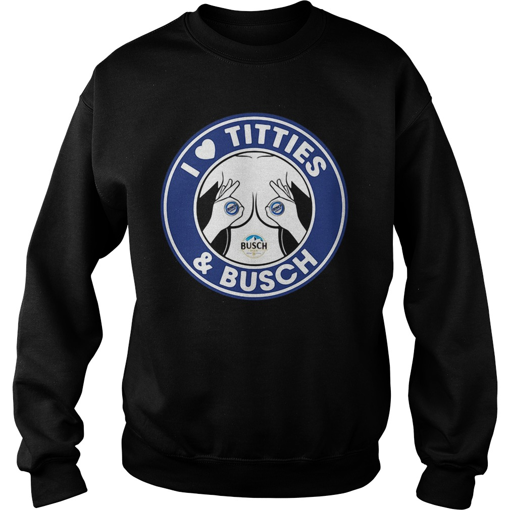 I Love Titties And Busch Sweater