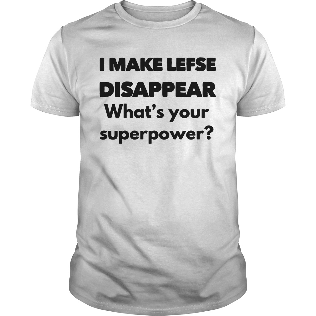 I Make Lefse Disappear What'S Your Superpower Guy Tees