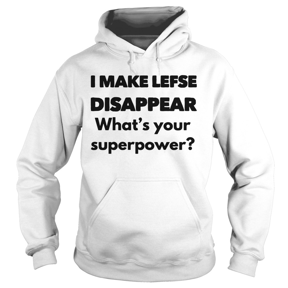 I Make Lefse Disappear What'S Your Superpower Hoodie