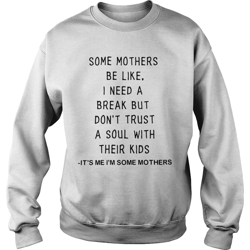 Some Mothers Be Like I Need A Break But Don'T Trust A Soul With Their Kids Sweater