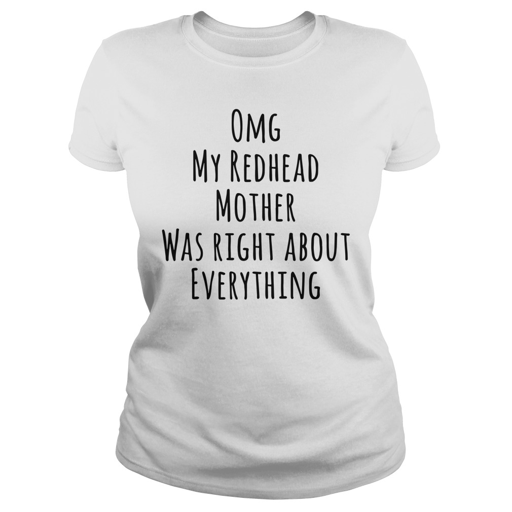 Omg My Redhead Mother Was Right About Everything Ladies Tee
