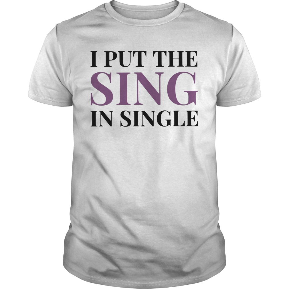 I Put The Sing In Single Guy Tees