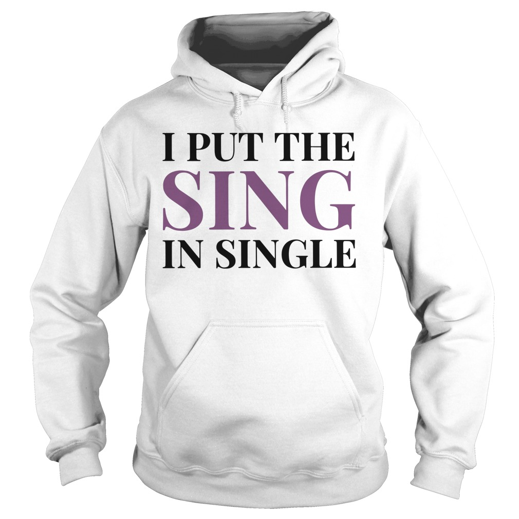 I Put The Sing In Single Hoodie