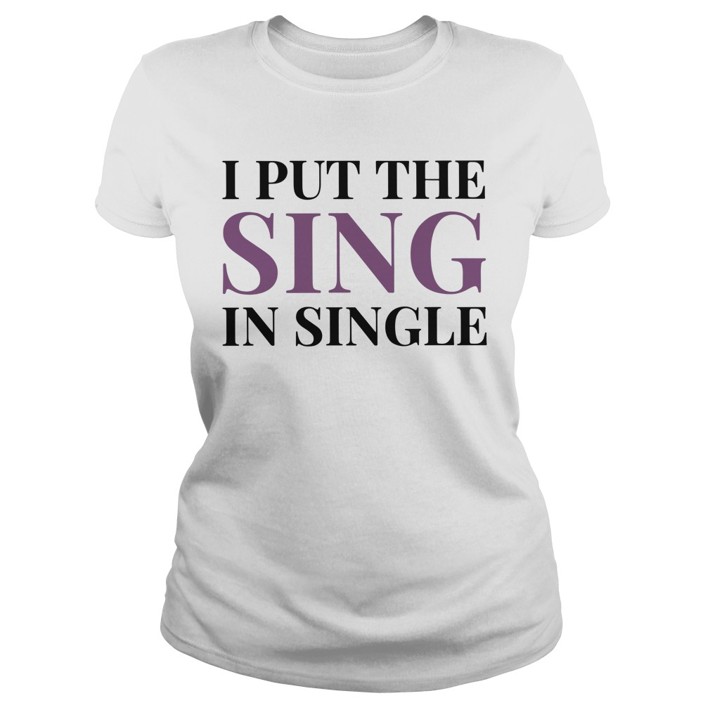 I Put The Sing In Single Ladies Tee