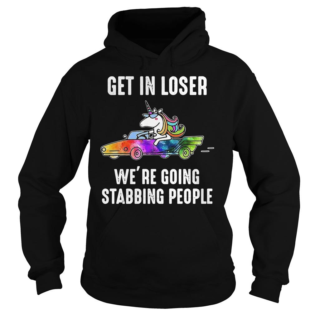 Unicorn In Car Get In Loser We'Re Going Stabbing People Hoodie