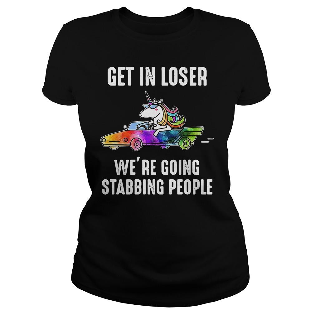 Unicorn In Car Get In Loser We'Re Going Stabbing People Ladies Tee