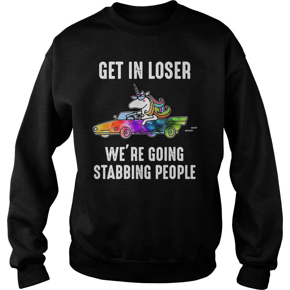 Unicorn In Car Get In Loser We'Re Going Stabbing People Sweater