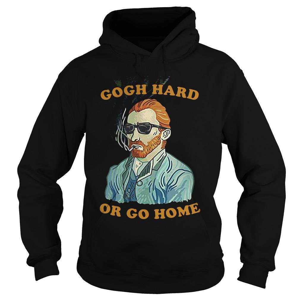 Van Gogh Gogh Hard Or Go Home Hoodie