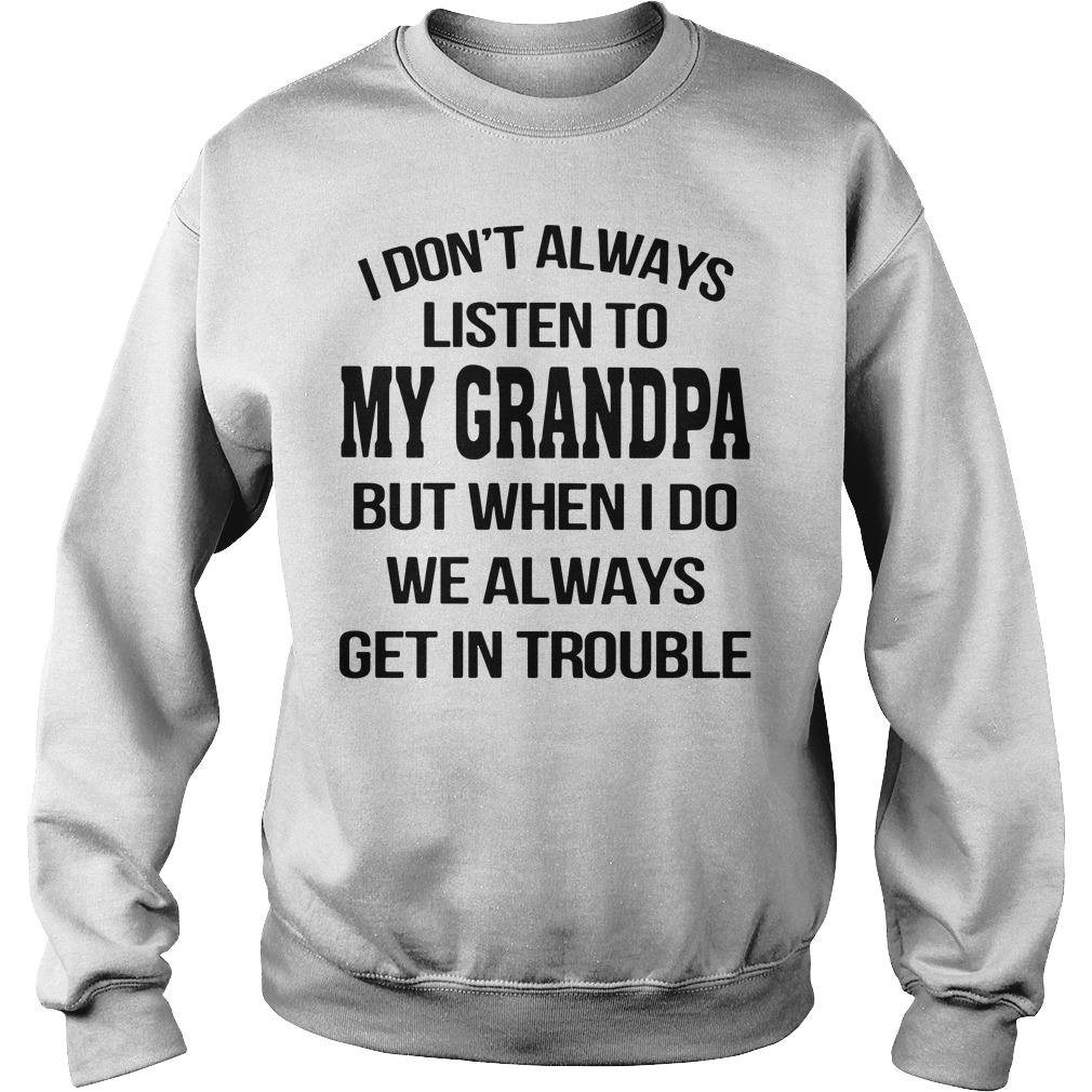 I Don'T Always Listen To My Grandpa But When I Do We Always Get In Trouble Hoodie