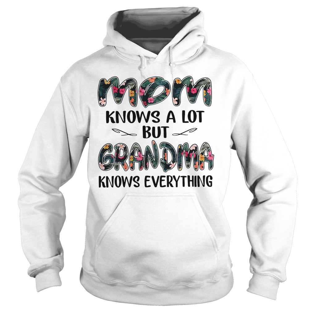 Floral Mom Knows A Lot But Grandma Knows Everything Hoodie