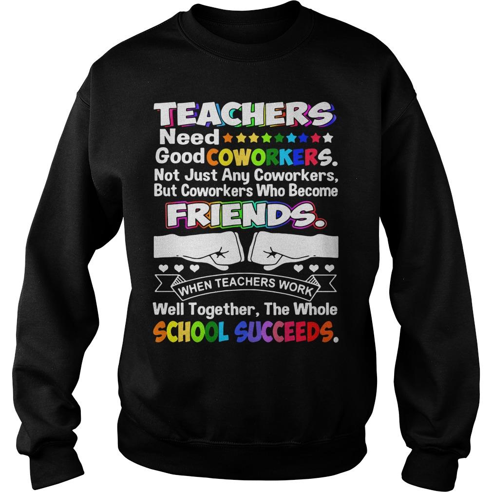 Lgbt Teachers Need Good Coworkers Friends School Succeeds ShirtLgbt Teachers Need Good Coworkers Friends School Succeeds Sweater