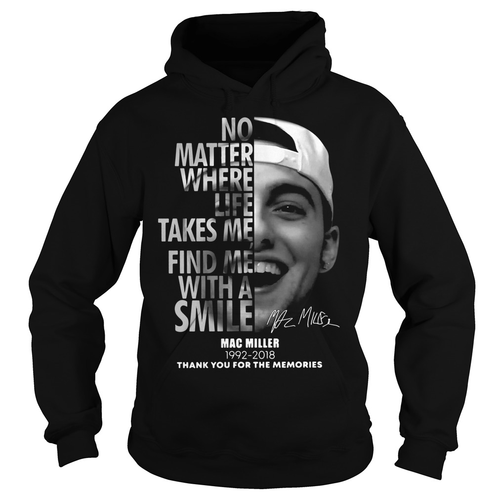 No Matter Where Life Takes Me Find Me With A Smile Mac Miller Thank You For The Memories Hoodie