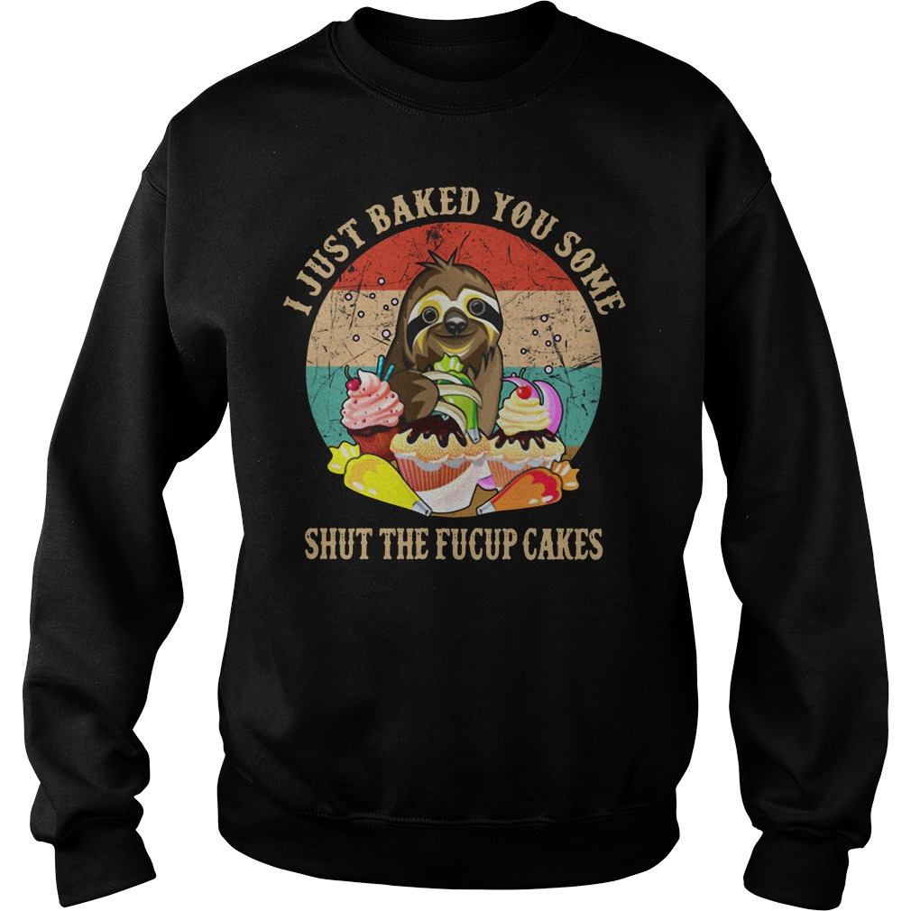 Sloth I Just Baked You Some Shut The Fucup Cakes Sweater