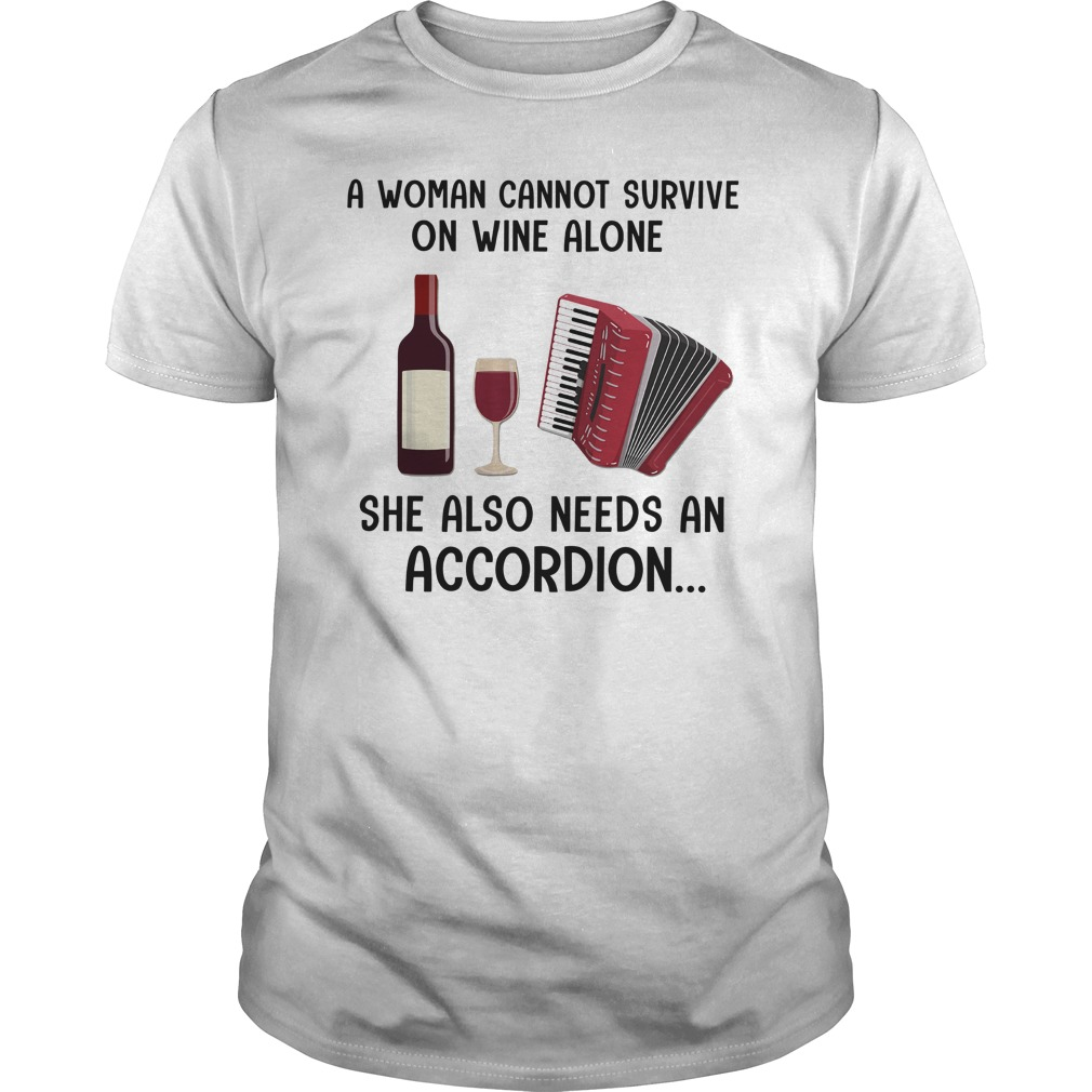 A Woman Cannot Survive On Wine Alone She Also Needs An Accordion Guy Tees