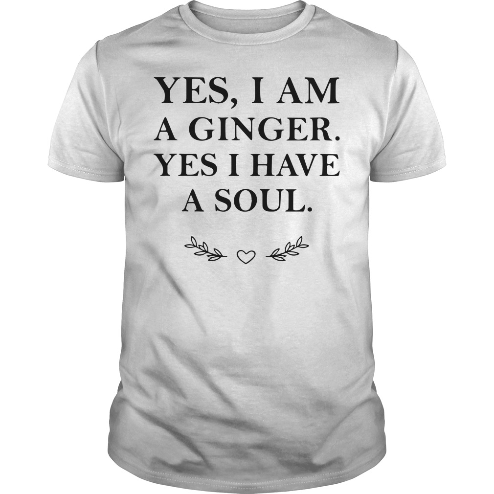 Yes I Am A Ginger Yes I Have A Soul Guy Tees