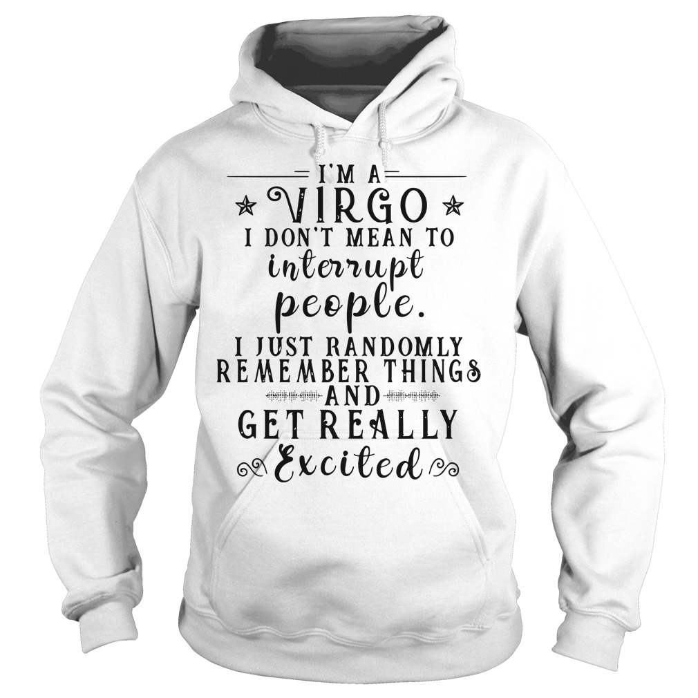 I'M A Virgo I Don'T Mean To Interrupt People Hoodie
